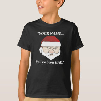 Santa Says You've Been Bad! Add Your Name T-Shirt