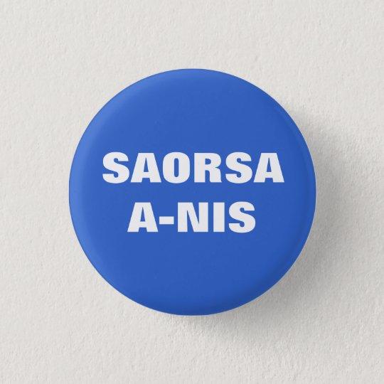 Saorsa A Nis Freedom Now Scotland Pinback 3 Cm Round Badge