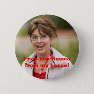 sarah palin 2, I can see Russia fr... - Customized 6 Cm Round Badge
