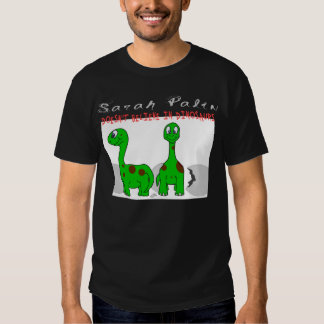 Sarah Palin Doesn't Believe in Dinosaurs! Shirts
