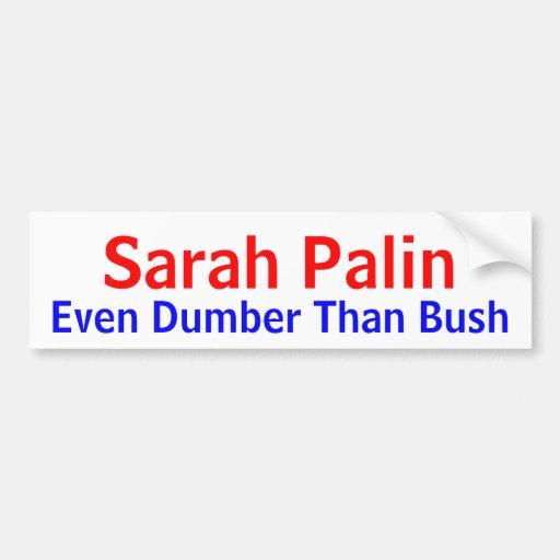 Sarah Palin Even Dumber Than Bush Bumper Sticker