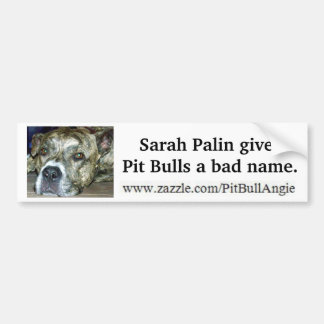 Sarah Palin gives Pit Bulls a bad name Bumper Sticker