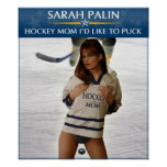 Sarah Palin - Hockey Mum I'd Like To Puck Poster