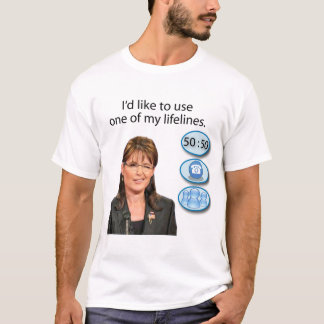 Sarah Palin: I'd like to use one of my lifelines T-Shirt
