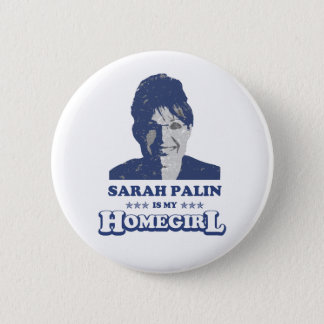 SARAH PALIN IS MY HOMEGIRL 6 CM ROUND BADGE