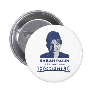 SARAH PALIN IS MY HOMEGIRL 6 CM ROUND BADGE