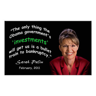 "Sarah Palin Quote - ""A Bullet Train To Bankruptcy"" Poster"