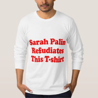 Sarah Palin Refudiates this T-shirt