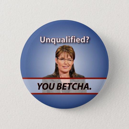 Sarah Palin: Unqualified? You Betcha. 6 Cm Round Badge