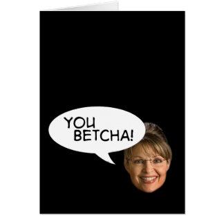 Sarah Palin? You Betcha! Greeting Card