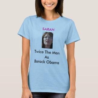 SARAH Twice The Man As Barack Obama T-Shirt