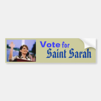 sarah, Vote , for, Saint Sarah, sarah palin, palin Bumper Sticker
