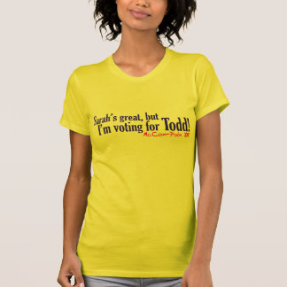 Sara's Great, but I'm voting for Todd! Tee Shirt