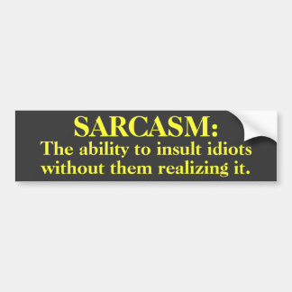 Sarcasm: Ability to insult...Bumper Sticker Bumper Sticker
