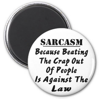 Sarcasm Because Beating The Crap Out Of People Is 6 Cm Round Magnet