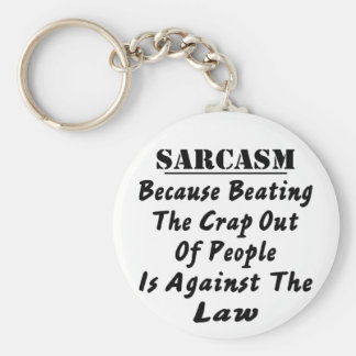 Sarcasm Because Beating The Crap Out Of People Is Basic Round Button Key Ring