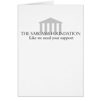 Sarcasm Foundation Card