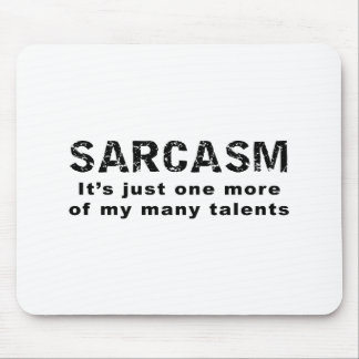 SARCASM It's just one more of my many talents Mouse Pad