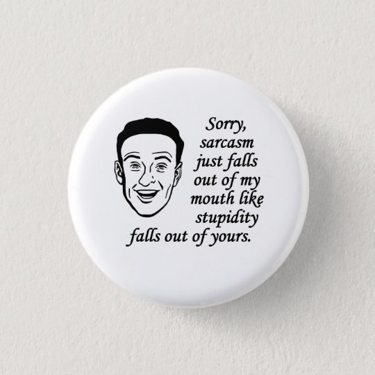 Sarcasm Just Falls Out Of My Mouth 3 Cm Round Badge