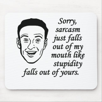 Sarcasm Just Falls Out Of My Mouth Mousepad