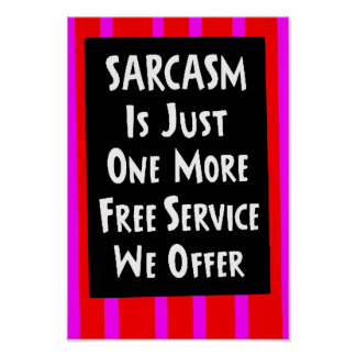 SARCASM JUST ONE MORE FREE SERVICE OFFER laughs Poster