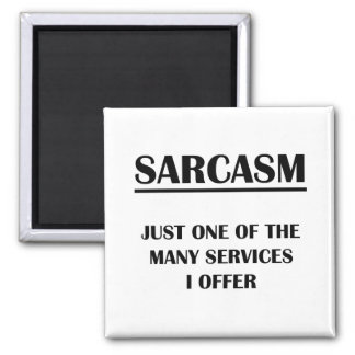 Sarcasm:  Just One of the Many Services I Offer Square Magnet