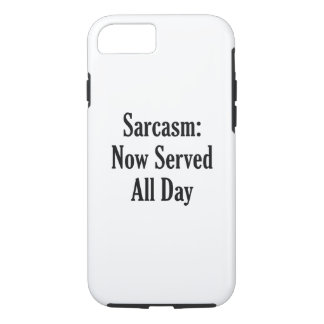 Sarcasm Now Served All Day iPhone 7 Case
