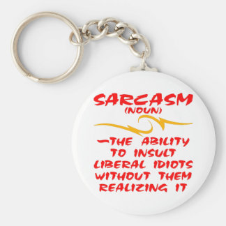 Sarcasm The Ability To Insult Liberal Idiots Basic Round Button Key Ring