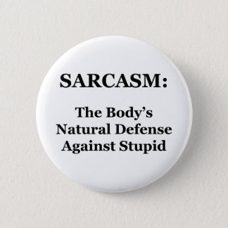 Sarcasm: The Body's Natural Defense Against Stupid 6 Cm Round Badge