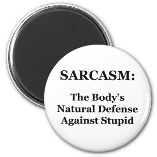 Sarcasm: The Body's Natural Defense Against Stupid 6 Cm Round Magnet