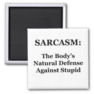 Sarcasm: The Body's Natural Defense Against Stupid Square Magnet