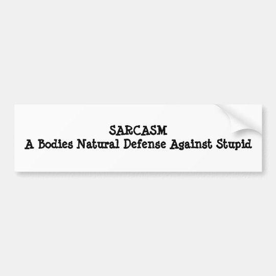 SARCASMA Bodies Natural Defence Against Stupid Bumper Sticker