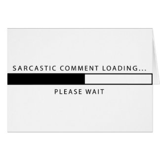 Sarcastic Comment Loading Greeting Card