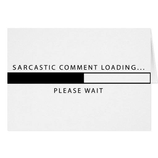 Sarcastic Comment Loading Card