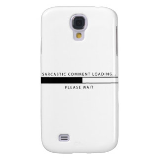 Sarcastic Comment Loading Galaxy S4 Cases