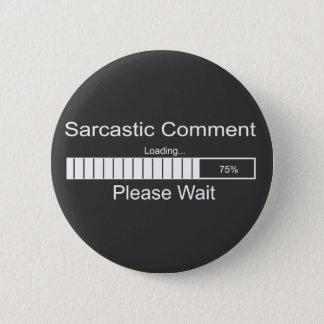 Sarcastic Comment Loading Please Wait 2 6 Cm Round Badge