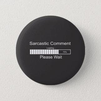 Sarcastic Comment Loading Please Wait 6 Cm Round Badge