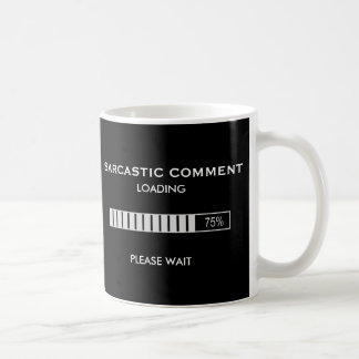 Sarcastic Comment Loading Please Wait Coffee Mug