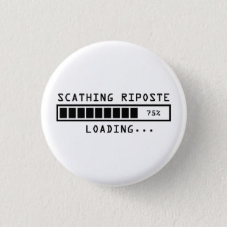Sarcastic Comment Loading Scathing Riposte 3 Cm Round Badge