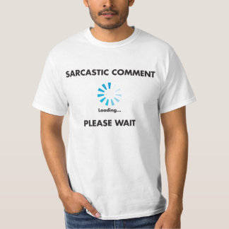 Sarcastic Comment: Loading T-shirt