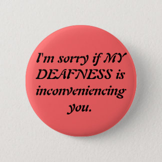 Sarcastic Deaf Apology 6 Cm Round Badge
