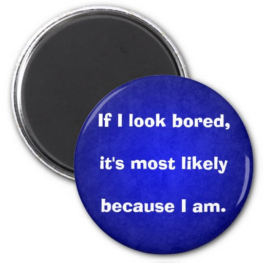 "Sarcastic - ""If I look bored"" Refrigerator Magnet"