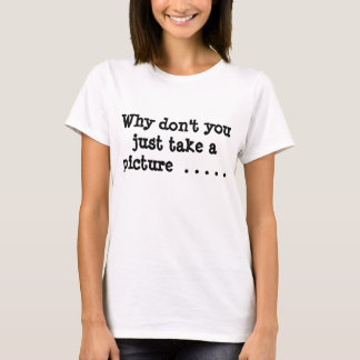 sarcastic take a picture T-Shirt