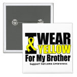 Sarcoma I Wear Yellow Ribbon For My Brother Pinback Buttons