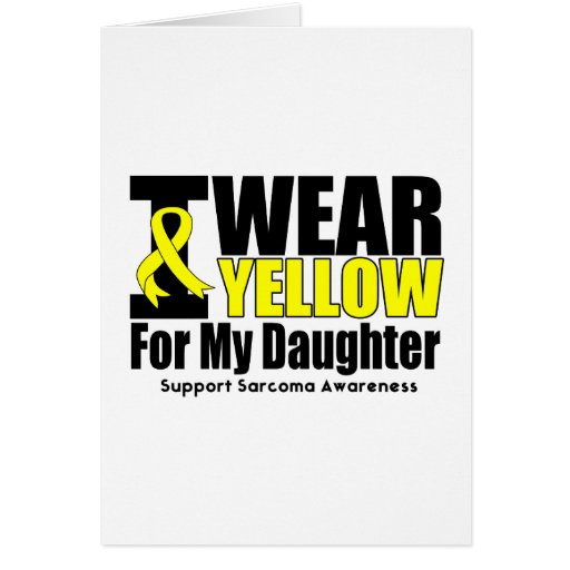 Sarcoma I Wear Yellow Ribbon For My Daughter Cards