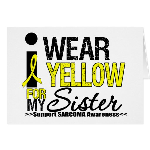 Sarcoma I Wear Yellow Ribbon For My Sister Card