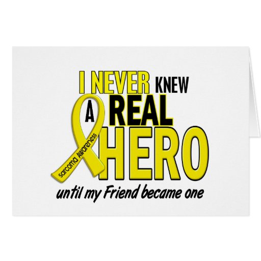Sarcoma NEVER KNEW A HERO 2 Friend Greeting Card