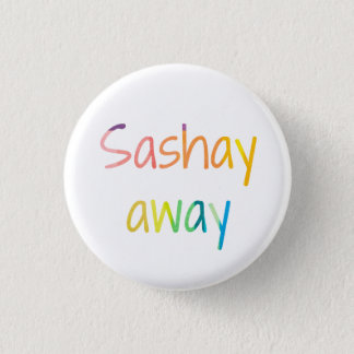 Sashay Away 3 Cm Round Badge