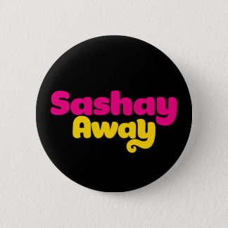 Sashay Away. 6 Cm Round Badge