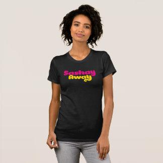 Sashay Away. T-Shirt